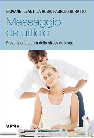 stress lavoro correlato stress e lavoro Massaggio da ufficio massaggio antistress Giovanni Leanti la Rosa Fabrizio Buratto
