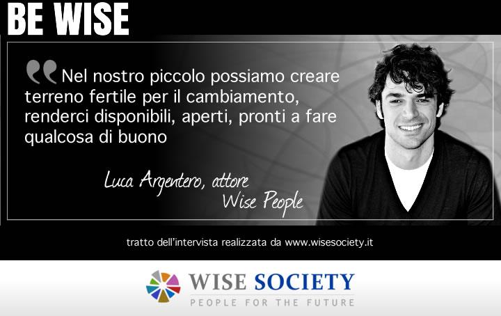 Nel nostro piccolo possiamo creare terreno fertile per il cambiamento, renderci disponibili, aperti, pronti a fare qualcosa di buono - Luca Argentero, attore