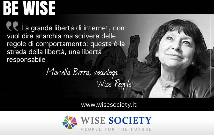 La grande libertà di internet, non vuol dire anarchia ma scrivere delle regole di comportamento: questa è la strada della libertà, una libertà responsabile - Mariella Berra, sociologa