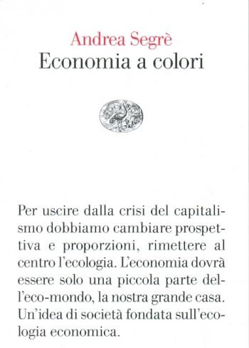 uscire dalla crisi spreco zero spreco di cibo riuso riciclo nuova economia economia a colori ecologia economica ecologia cohousing capitalismo banche etiche Andrea Segrè