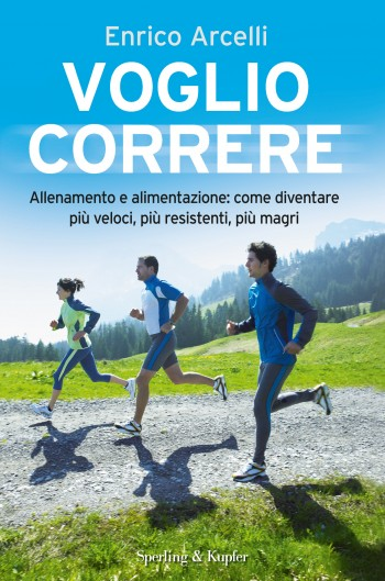 Voglio correre maratona Enrico Arcelli dimagrire e correre dimagrire corsa correre allenamento