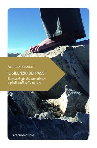 Il silenzio dei passi, il libro di Andrea Bianchi sul camminare scalzi